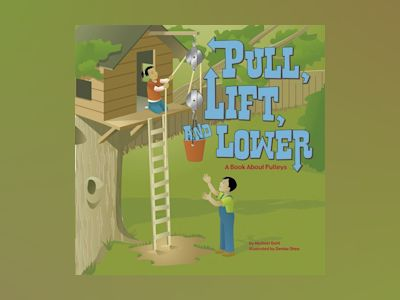 Ljudbok Pull, Lift, and Lower: A Book About Pulleys