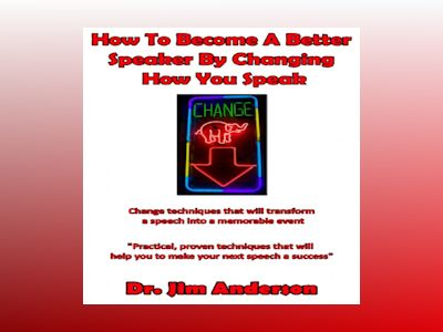Ljudbok How to Become a Better Speaker By Changing How You Speak: Change Techniques that Will Transform a Speech into a Memorable Event