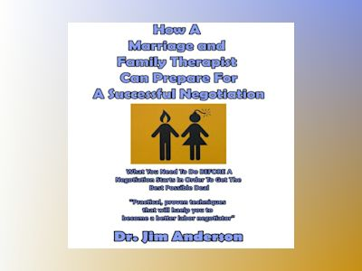 Ljudbok How a Marriage and Family Therapist Can Prepare for a Successful Negotiation: What You Need to Do BEFORE a Negotiation Starts in Order to Get the Best Possible Outcome