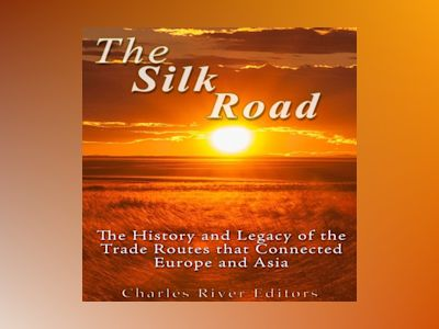 Ljudbok The Silk Road: The History and Legacy of the Trade Routes that Connected Europe and Asia