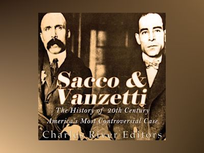 Ljudbok Sacco and Vanzetti: The History of 20th Century America's Most Controversial Case
