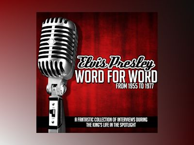 Ljudboken Elvis Presley Word for Word From 1955 to 1977: A Fantastic Collection of Interviews During the King's Life in the Spotlight