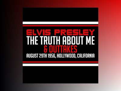 Ljudbok Elvis Presley: The Truth About Me & Outtakes
