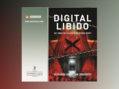 Ljudbok Digital libido : sex, power and violence in the network society