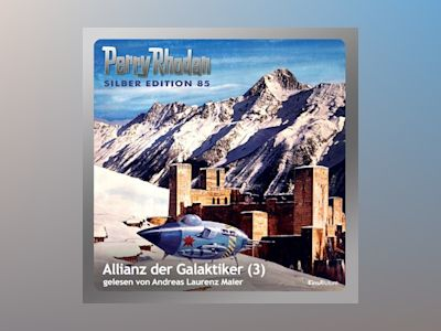 Perry Rhodan Silber Edition 85: Allianz der Galaktiker (Teil 3)
