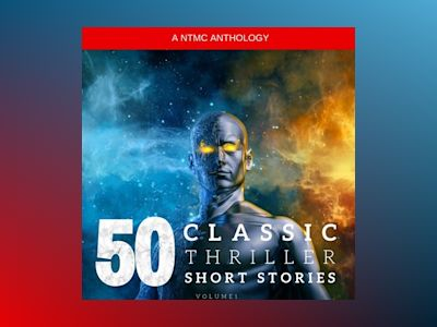 50 Classic Thriller Short Stories Vol 1: Works by Edgar Allan Poe, Arthur Conan Doyle, Edgar Wallace, Edith Nesbit...and many more !