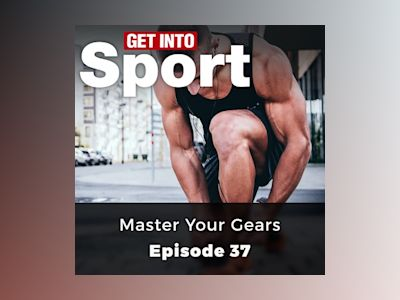 Master Your Gears: Get Into Sport Series, Episode 37