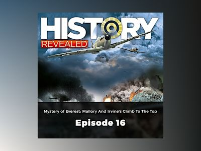 Mystery of Everest: Mallory and Irvine's Climb to the Top – History Revealed, Episode 16