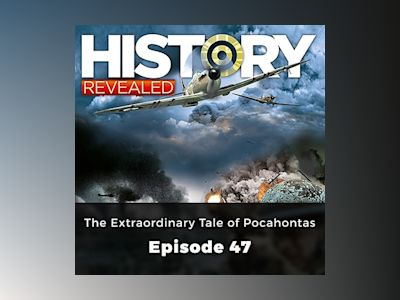 The Extraordinary Tale of Pocahontas: History Revealed, Episode 47