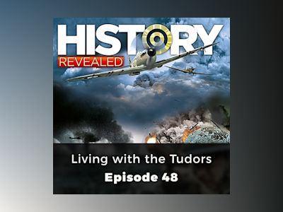 Living with the Tudors: History Revealed, Episode 48