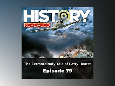 The Extraordinary Tale of Patty Hearst: History Revealed, Episode 79