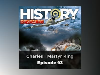 Charles I Martyr King: History Revealed, Episode 93
