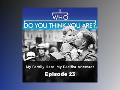 My Family Hero: My Pacifist Ancestor – Who Do You Think You Are?, Episode 23