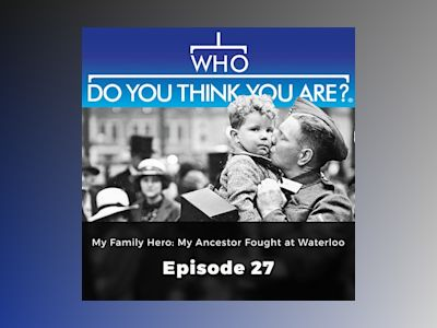 My Family Hero: My Ancestor Fought at Waterloo – Who Do You Think You Are?, Episode 27