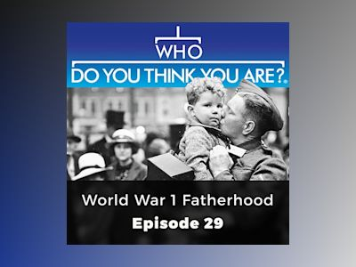 World War 1 Fatherhood: Who Do You Think You Are?, Episode 29