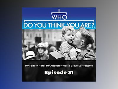 My Family Hero: My Ancestor Was a Brave Suffragette – Who Do You Think You Are?, Episode 31
