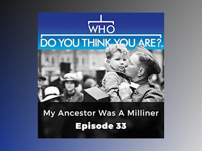 My Ancestor was a Milliner: Who Do You Think You Are?, Episode 33
