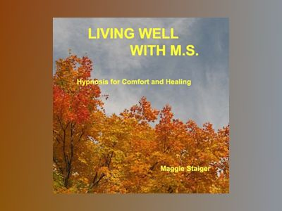 Living Well with M.S. - Hypnosis for Comfort and Healing (Unabridged)