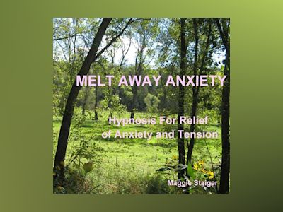 Melt Away Anxiety - Hypnosis for Relief of Anxiety and Tension (Unabridged)