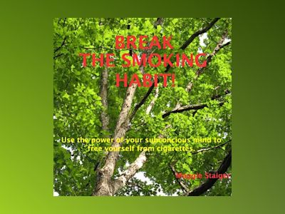 Break the Smoking Habit - Use the Power of Your Subconscious Mind to Free Yourself from Cigarettes (Unabridged)