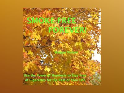 Smoke-Free Forever - Use the Power of Hypnosis to Stay Free of Cigarettes for the Rest of Your Life! (Unabridged)
