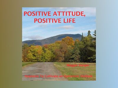 Positive Attitude, Positive Life - Hypnosis to Cultivate an Optimistic Outlook (Unabridged)