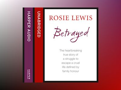 Áudio-livro Betrayed: The heartbreaking true story of a struggle to escape a cruel life defined by family honour - Rosie Lewis
