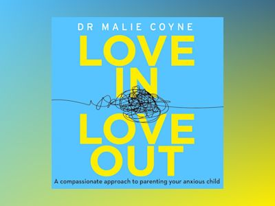 Audio book Love In, Love Out: A Compassionate Approach to Parenting Your Anxious Child z Dr Malie Coyne