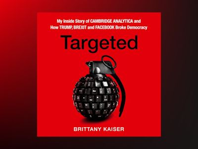 Livre audio Targeted: My Inside Story of Cambridge Analytica and How Trump, Brexit and Facebook Broke Democracy