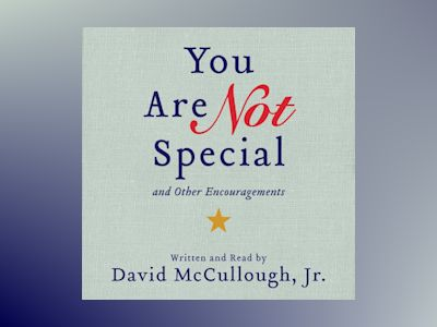 You Are Not Special: ...And Other Encouragements