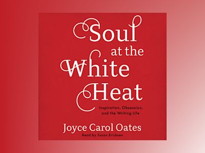 Audio book Soul at the White Heat - Joyce Carol Oates