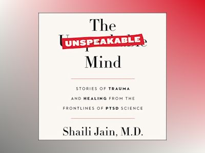 Audio book The Unspeakable Mind: Stories of Trauma and Healing from the Frontlines of PTSD Science