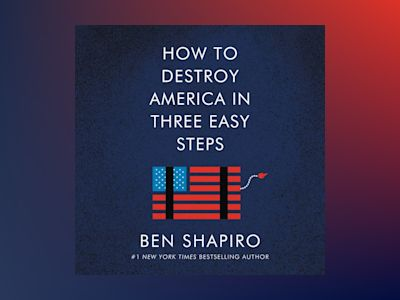 Audio book How to Destroy America in Three Easy Steps z Ben Shapiro