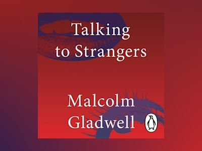 Audio book Talking to Strangers: What We Should Know about the People We Don't Know of Malcolm Gladwell