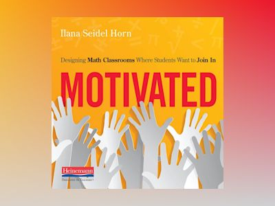 Livre audio Motivated: Designing Math Classrooms Where Students Want to Join In de Ilana Seidel Horn