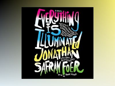 Audio book Everything Is Illuminated: A Novel - Jonathan Safran Foer