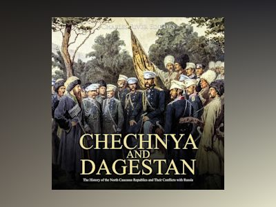 Chechnya and Dagestan: The History of the Chechen Republic and the Ongoing Conflict with Russia