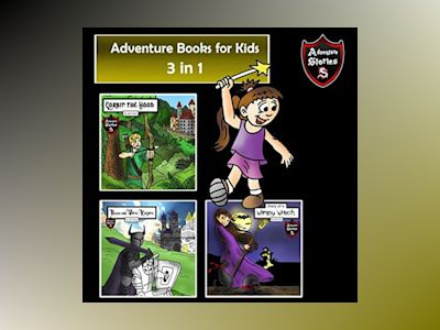 Adventure Books for Kids: 3 Action Stories for Kids (Children's Adventure Stories)