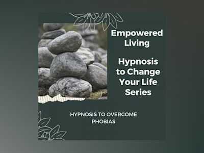 Hypnosis to Overcome Phobias: Rewire Your Mindset And Get Fast Results With Hypnosis!
