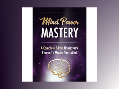 Mind Power - Taking Control of Your Mind to Achieve Ultimate Success: How to Get Your Mind to Work FOR You and not Against You