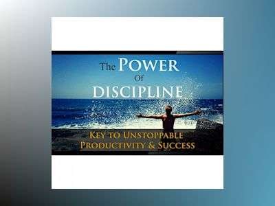 Power Of Discipline - Fast Track Success In Your Life with the Power of Discipline: Learn the Power of a Disciplined Lifestyle
