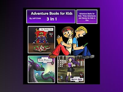 Adventure Books for Kids: Three Adventures and Stories for Kids in One (Children's Adventure Stories)