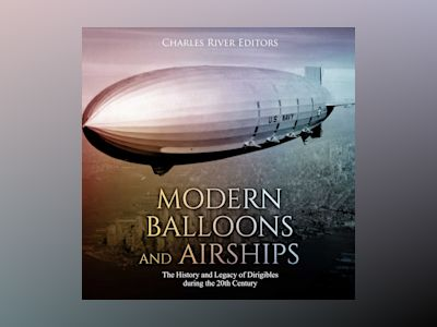 Modern Balloons and Airships: The History and Legacy of Dirigibles during the 20th Century