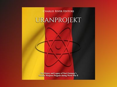 Uranprojekt: The History and Legacy of Nazi Germany's Nuclear Weapons Program during World War II