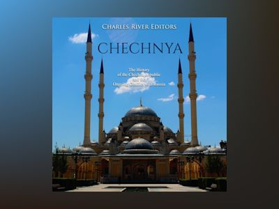Chechnya: The History of the Chechen Republic and the Ongoing Conflict with Russia