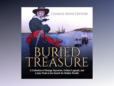 Buried Treasure: A Collection of Strange Mysteries, Golden Legends, and Lucky Finds in the Search for Hidden Wealth