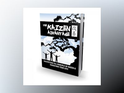 Kaizen Advantage, The - Learn How to Achieve Your Goals Using the Japanese Art of Kaizen