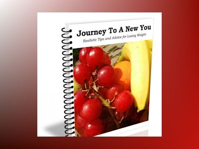 Journey To A New You - Realistic Tips and Advice for Losing Weight: Small Sustainable Steps Towards Massive Weight Loss Results