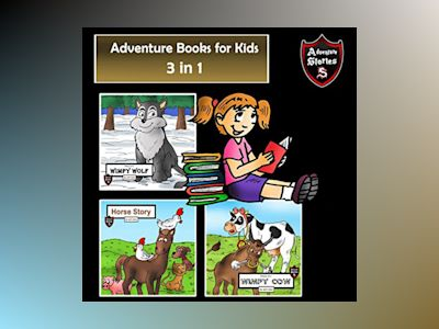Adventure Books for Kids: 3 Adventurous Stories for Kids (Children's Adventure Stories)