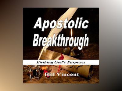 Apostolic Breakthrough: Birthing God's Purposes